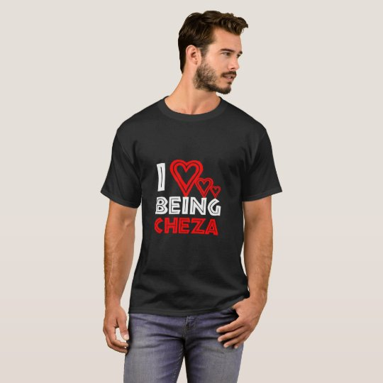 I Love Being Cheza T-Shirt