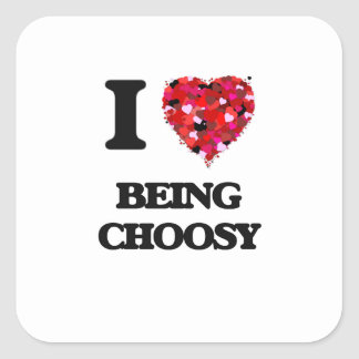 I love Being Choosy Square Sticker