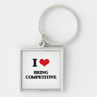 I love Being Competitive Key Chains