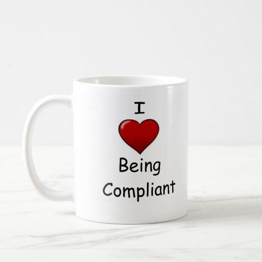 I Love Being Compliant Coffee Mug