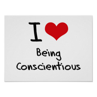 I love Being Conscientious Poster