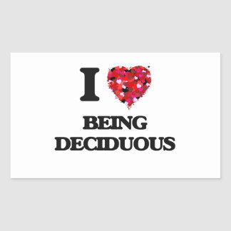I Love Being Deciduous Rectangular Sticker