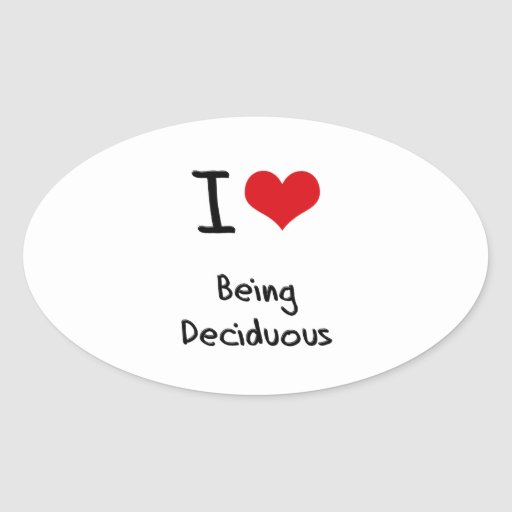 I Love Being Deciduous Oval Stickers