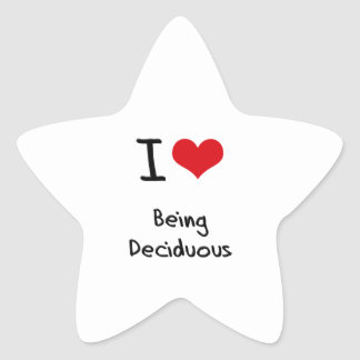I Love Being Deciduous Stickers