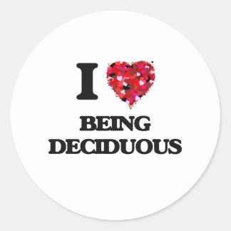 I Love Being Deciduous Round Sticker