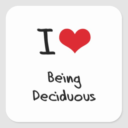I Love Being Deciduous Square Sticker