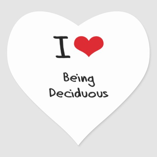I Love Being Deciduous Heart Stickers