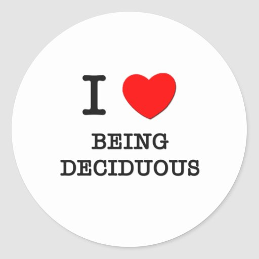 I Love Being Deciduous Round Stickers