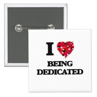 I Love Being Dedicated 15 Cm Square Badge
