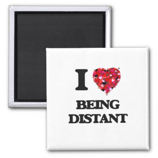 I Love Being Distant Square Magnet