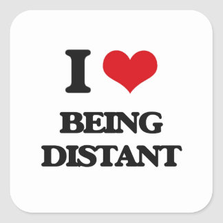 I Love Being Distant Square Sticker