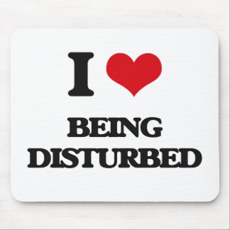 I Love Being Disturbed Mouse Pads