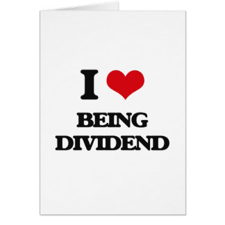 I Love Being Dividend Greeting Cards
