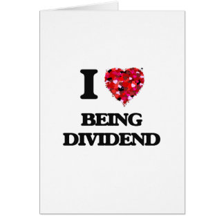 I Love Being Dividend Greeting Card