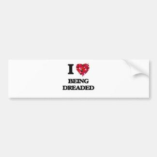 I Love Being Dreaded Bumper Sticker