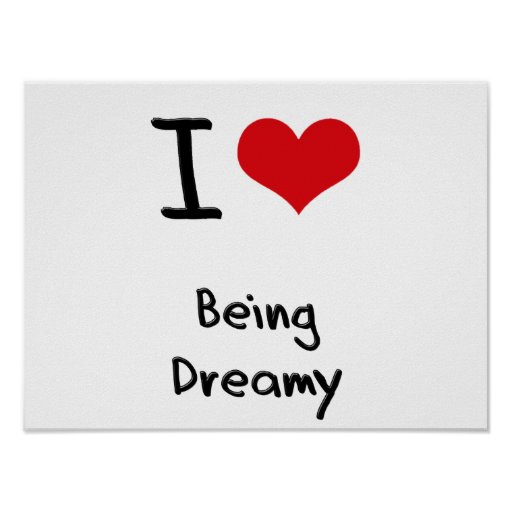 I Love Being Dreamy Poster