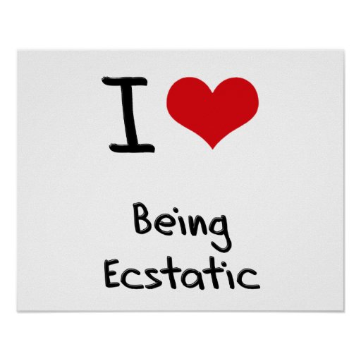 I love Being Ecstatic Poster