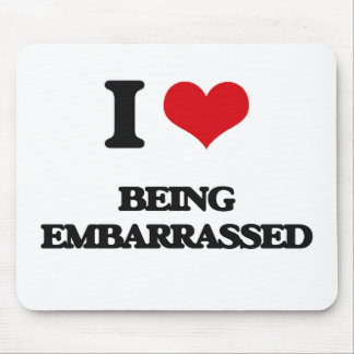 I love Being Embarrassed Mousepads