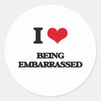 I love Being Embarrassed Round Stickers