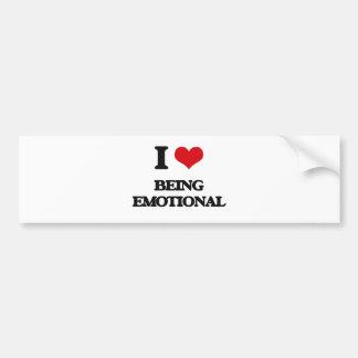 I love Being Emotional Bumper Sticker