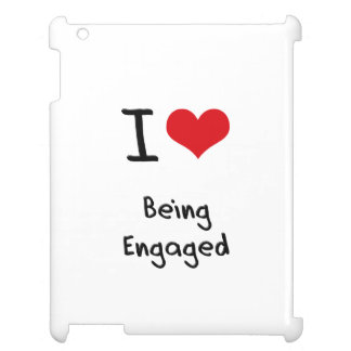 I love Being Engaged Case For The iPad