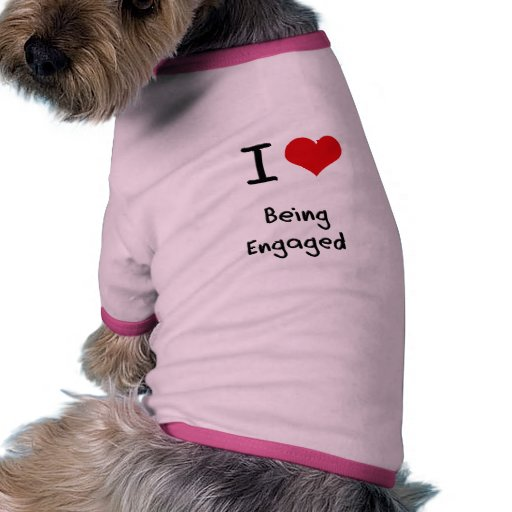 I love Being Engaged Pet T Shirt