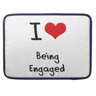 I love Being Engaged Sleeve For MacBook Pro