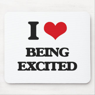 I love Being Excited Mouse Pad