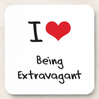 I love Being Extravagant Beverage Coaster