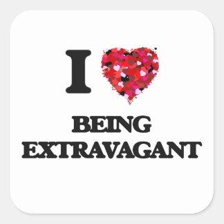 I love Being Extravagant Square Sticker