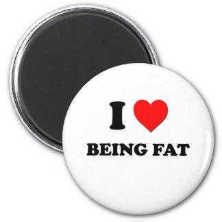 I Love Being Fat 6 Cm Round Magnet