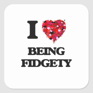 I Love Being Fidgety Square Sticker