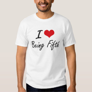 I Love Being Fifth Artistic Design Tee Shirts