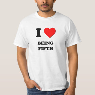 I Love Being Fifth Tee Shirts