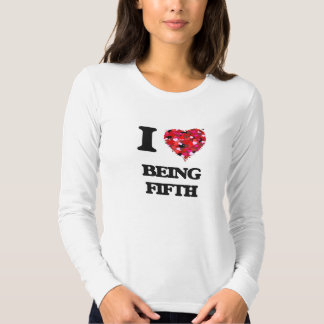 I Love Being Fifth Tees