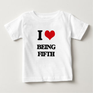 I Love Being Fifth T Shirts