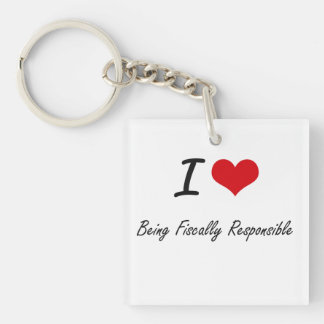 I Love Being Fiscally Responsible Artistic Design Single-Sided Square Acrylic Key Ring