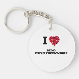 I Love Being Fiscally Responsible Single-Sided Round Acrylic Key Ring