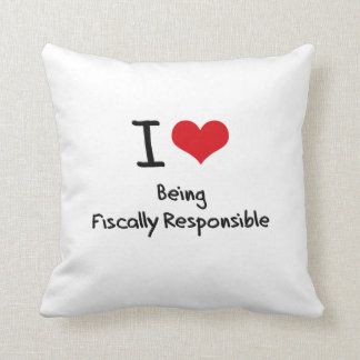 I Love Being Fiscally Responsible Pillows
