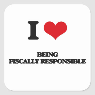 I Love Being Fiscally Responsible Square Sticker