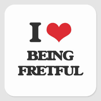 I Love Being Fretful Square Sticker
