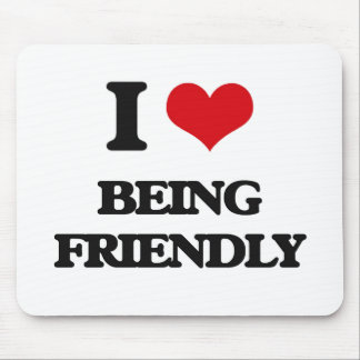I Love Being Friendly Mousepads