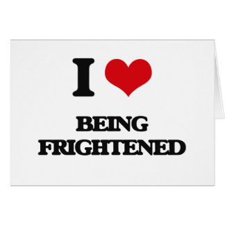 I Love Being Frightened Card