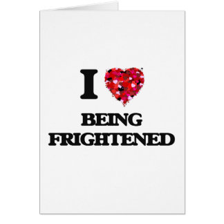I Love Being Frightened Greeting Card