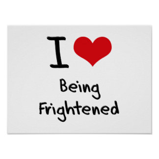 I Love Being Frightened Print