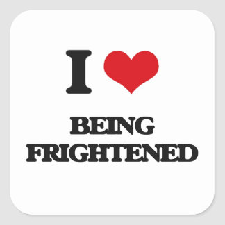 I Love Being Frightened Square Sticker