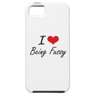 I Love Being Fussy Artistic Design iPhone 5 Case