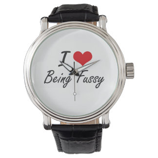 I Love Being Fussy Artistic Design Wrist Watch