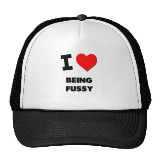 I Love Being Fussy Hats
