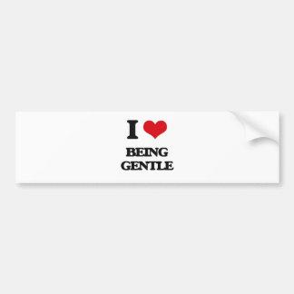I Love Being Gentle Bumper Stickers